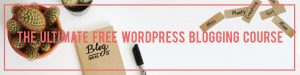The Ultimate Free WordPress Blogging Course - Everything you need to know when you want to start a WordPress blog